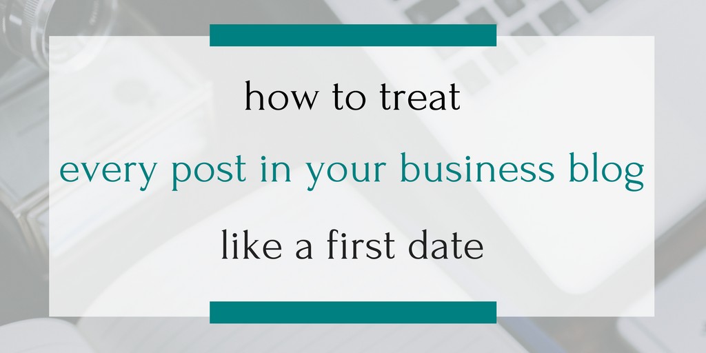 How can blogging help customers fall in love with your small business? Well, think of each blog post like a date., and do these six things...