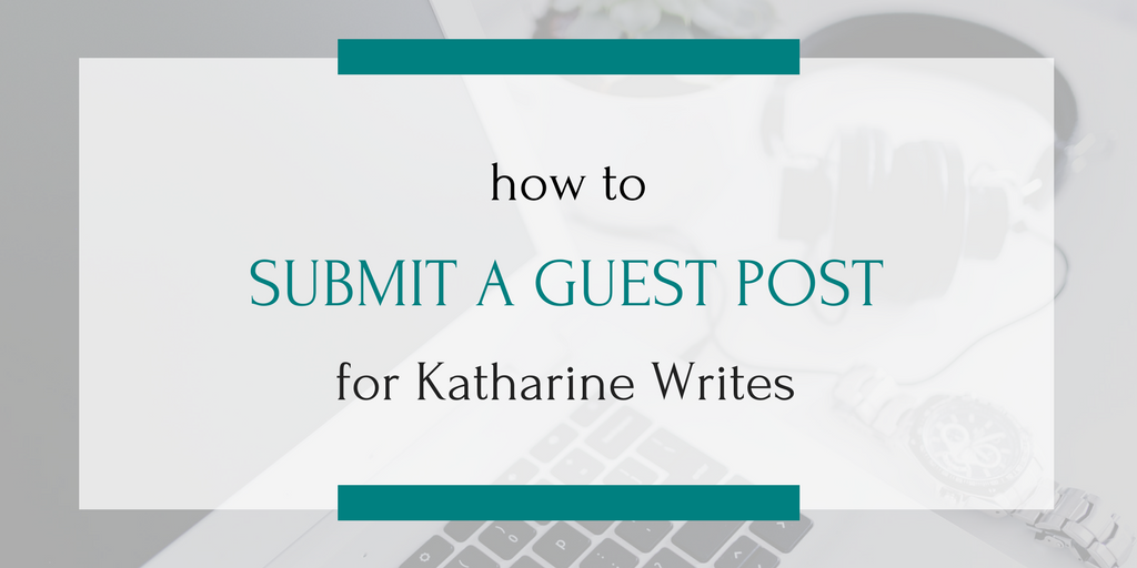 Submit a Guest Post for Katharine Writes | Katharine Writes